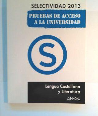 Selectividad 2013. Pruebas de Acceso a la Universidad. Lengua Castellana y Literatura