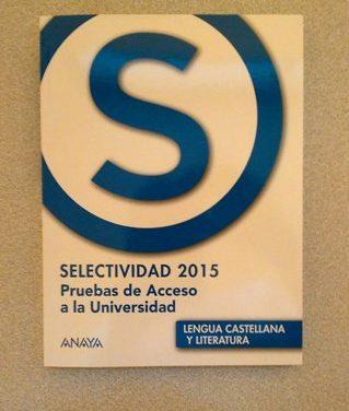 Selectividad 2015. Pruebas de Acceso a la Universidad. Lengua Castellana y Literatura